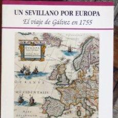 Libros de segunda mano: UN SEVILLANO POR EUROPA. EL VIAJE DE GALVEZ EN 1755. ITINERARIO GEOGRAFICO, HISTORICO, CRITICO Y LIT. Lote 98114259