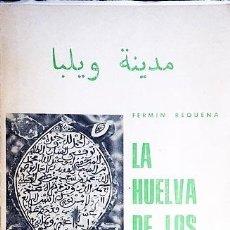 Libros de segunda mano: LA HUELVA DE LOS BAKRIES. MADINA UILBA. (HUELVA MUSULMANA; REINOS DE TAIFAS; MADINA HUELVA; RÁBITA D. Lote 98121003