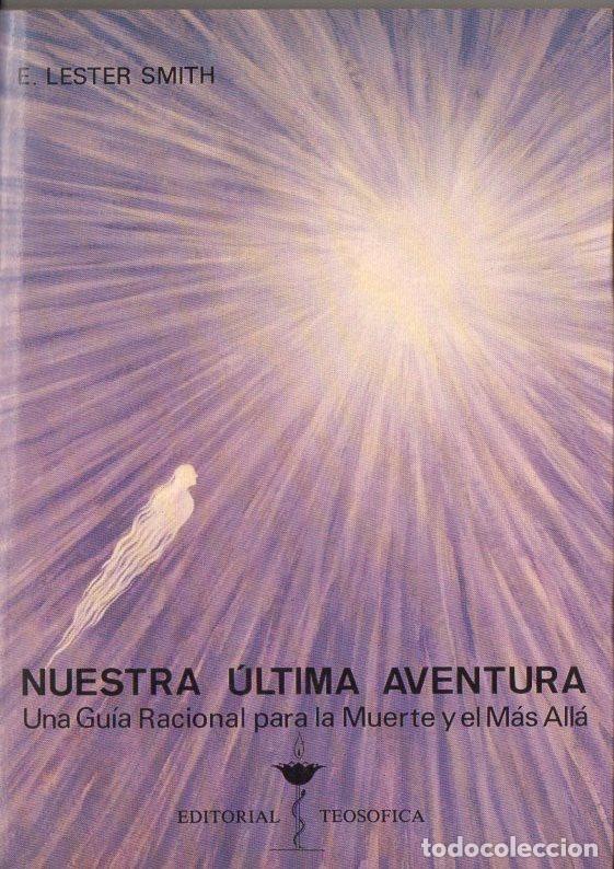 LESTER SMITH : NUESTRA ÚLTIMA AVENTURA (TEOSÓFICA, 1988) GUÍA RACIONAL PARA LA MUERTE Y EL MÁS ALLA (Libros de Segunda Mano - Parapsicología y Esoterismo - Otros)
