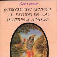 Libros de segunda mano: RENÉ GUENON : INTRODUCCIÓN GENERAL AL ESTUDIO DE LAS DOCTRINAS HINDÚES (PERSEO, 1988). Lote 98146251