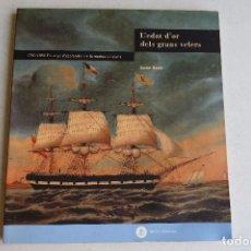 Libros de segunda mano: L´EDAT D´OR DELS GRANS VELERS - 1750 - 1850 ELS ANYS D´ESPLENDOR DE LA MARINA CATALANA XAVIER MORE. Lote 98199095