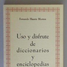 Libros de segunda mano: FERNANDO HUARTE MORTON // USO Y DISFRUTE DE DICCIONARIOS Y ENCICLOPEDIAS // 1992. Lote 98202651