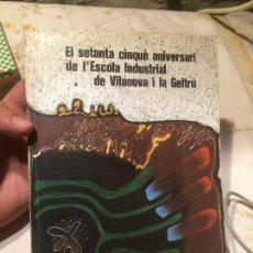 Libros de segunda mano: ANTIGUO LIBRO EL SETANTA CINQUÈ ANIVERSARI DE L'ESCOLA INDUSTRIAL DE VILANOVA I LA GELTRÚ AÑO 1977. Lote 98206891