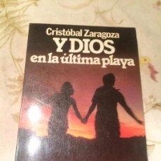 Libros de segunda mano: ANTIGUO LIBRO Y DIOS EN LA ÚLTIMA PLAYA ESCRITO POR CRISTÓBAL ZARAGOZA AÑO 1982. Lote 98222223