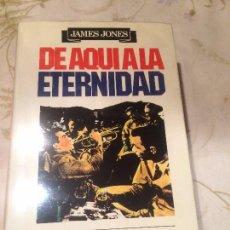 Libros de segunda mano: ANTIGUO LIBRO DE AQUI A LA ETERNIDAD ESCRITO POR JAMES JONES AÑO 1980 . Lote 98227407