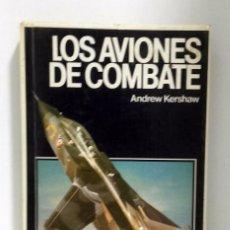 Libros de segunda mano: LOS AVIONES DE COMBATE - ANDREW KERSHAW - GUÍAS FONTALBA 1979 . Lote 98245591