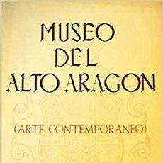 Libros de segunda mano: MUSEO DEL ALTO ARAGÓN. ARTE CONTEMPORÁNEO. Lote 98248955