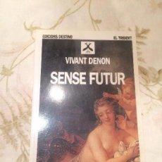 Libros de segunda mano: ANTIGUO LIBRO SENSE FUTUR ESCRITO POR VIVANT DENON AÑO 1965 . Lote 98249147