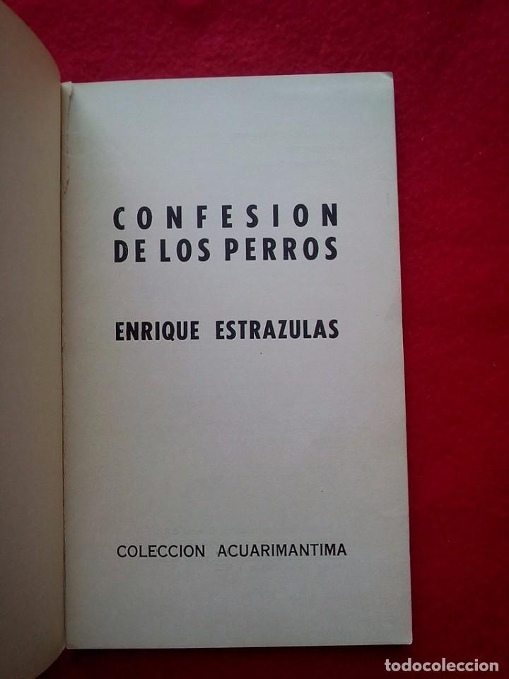 Libros de segunda mano: ENRIQUE ESTRAZULAS CONFESION DE LOS PERROS 1975 20 CMS 1ª EDICION 150 GRS - Foto 4 - 98356743