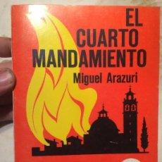 Libros de segunda mano: ANTIGUO LIBRO EL CUARTO MANDAMIENTO ESCRITO POR MIGUEL ARAZURI AÑO 1971. Lote 98414555