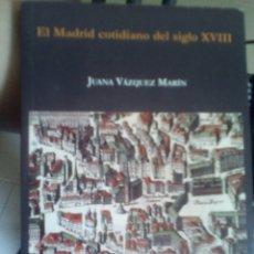 Libros de segunda mano: EL MADRID COTIDIANO DEL S XVIII. JUANA VÁZQUEZ MARÍN. Lote 98474596