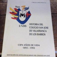 Libros de segunda mano: CARLOS LÓPEZ PEGO. HISTORIA DEL COLEGIO SAN JOSÉ DE VILLAFRANCA DE BARROS. ZAFRA (BADAJOZ), 1994.. Lote 98495799