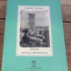 Libros de segunda mano: BADAJOZ ESTAMPAS RETROSPECTIVAS - ALFARO, MANUEL. Lote 98533463