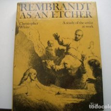 Libros de segunda mano: REMBRANDT AS AN ETCHER: A STUDY OF THE ARTIST AT WORK; TEXT WHITE, CHRISTOPHER 243 PAGES. Lote 98548407