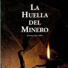 Libros de segunda mano: LA HUELLA DEL MINERO. EXPOSICIÓN 1995. FUNDACIÓN HULLERA VASCO-LEONESA, MADRID, 1995. Lote 98581911