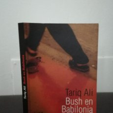 Libros de segunda mano: TARIQ ALI - BUSH EN BABILONIA - ALIANZA EDITORIAL, 2004 - FOTOS - COMO NUEVO. Lote 98628771