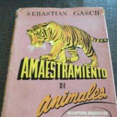 Libros de segunda mano: AMAESTRAMIENTO DE ANIMALES (1955), LIBRO DE SEBASTIAN GASCH - CAPTURA, ADQUISICIÓN, DOMA, EJERCICIOS. Lote 98670724