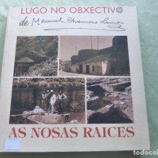 Libros de segunda mano: LUGO NO OBXECTIVO AS NOSAS RAICES. MANUEL CHAMOSO LAMAS, LUGO, 1995. Lote 121462531