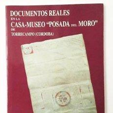 Libros de segunda mano: DOCUMENTOS REALES EN LA CASA MUSEO POSADA DEL MORO. TORRECAMPO (CÓRDOBA). (PRIVILEGIO RODADOS. Lote 98727935