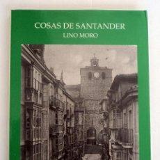 Libros de segunda mano: COSAS DE SANTANDER, POR LINO MORO. 1995. TAPA BLANDA. Lote 98792439