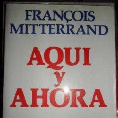 Libros de segunda mano: AQUÍ Y AHORA, FRANÇOIS MITERRAND, ED. ARGOS VERGARA. Lote 98960379
