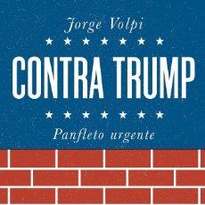 Libros de segunda mano: CONTRA TRUMP JORGE VOLPI. Lote 99125851