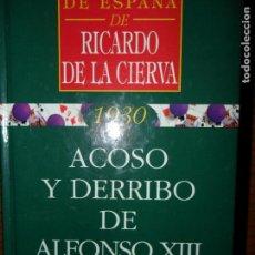 Libros de segunda mano: ACOSO Y DERRIBO DE ALFONSO XIII, RICARDO DE LA CIERVA, ED. ARC. Lote 99172687