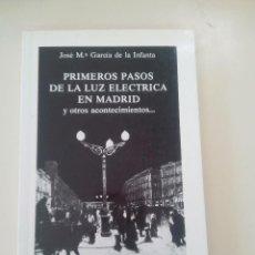 Libros de segunda mano: PRIMEROS PASOS DE LA LUZ ELECTRICA EN MADRID Y OTROS ACONTECIMIENTOS-ED. FONDO NATURAL-1987. Lote 99218731