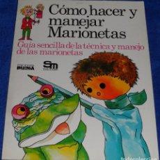 Libros de segunda mano: COMO HACER Y MANEJAR MARIONETAS - PLESA - SM (1984). Lote 99286151