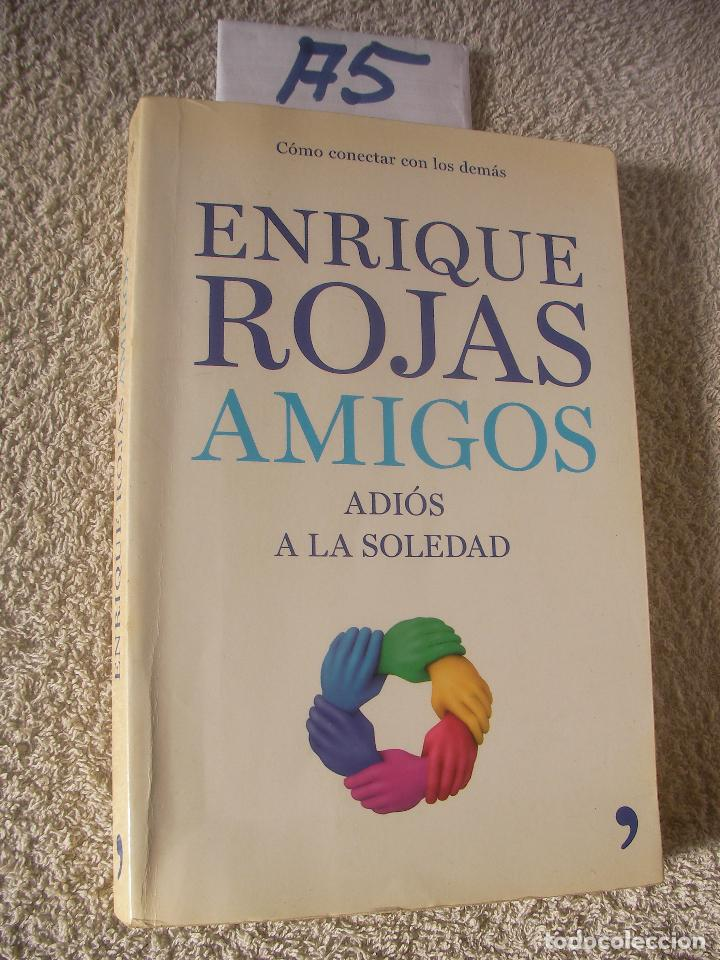 AMIGOS, ADIOS A LA SOLEDAD - ENRIQUE ROJAS (Libros de Segunda Mano - Pensamiento - Otros)