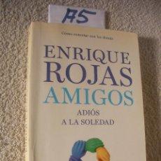 Libros de segunda mano: AMIGOS, ADIOS A LA SOLEDAD - ENRIQUE ROJAS. Lote 99338919