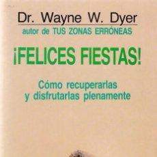 Libros de segunda mano: DR. WAYNE W. DYER - FELICES FIESTAS - EDITORIAL GRIJALBO / AUTOAYUDA 1987. Lote 99445755
