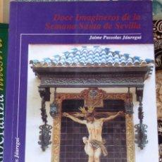 Libros de segunda mano: DOCE IMAGINEROS DE LA SEMANA SANTA DE SEVILLA - PASSOLAS JÁUREGUI, JAIME. Lote 99641547