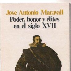 Libros de segunda mano: JOSÉ ANTONIO MARAVALL : PODER, HONOR Y ÉLITES EN EL SIGLO XVII. (SIGLO XXI DE ESPAÑA, 1979). Lote 99678095