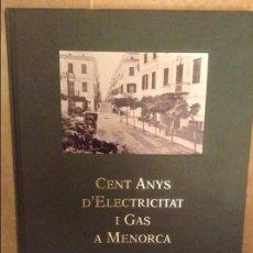 Libros de segunda mano: CENT ANYS D'ELECTRICITAT I GAS A MENORCA 1892 - 1992. Lote 99695523