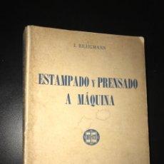 Libros de segunda mano: ESTAMPADO Y PRENSADO A MÁQUINA. J. BILLIGMANN. Lote 99707039