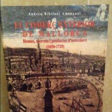 Libros de segunda mano: EL COMERÇ EXTERIOR DE MALLORCA. HOMES, MERCATS I PRODUCTES D'INTERCANVI (1650-1720) ANDREU BIBILONI. Lote 99731223