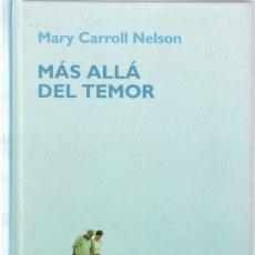 Libros de segunda mano: MAS ALLÁ DEL TEMOR - MARY CARROLL NELSON - RBA EDITORIAL 2006. Lote 99738131