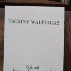 Libros de segunda mano: ESCRINY WALPURGIS.SALA-SANAHUJA, JOAQUIM. 1989. ILUSTR. GRABADO. ED. NUMERADA Y FIRMADA. . Lote 99749335