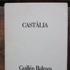 Libros de segunda mano: CASTÀLIA.BALMES, GUILLÉN I MARÍ, ANTONI. 1988. ILUSTR. GRABADOS. ED. NUMERADA Y FIRMADA. . Lote 99752331