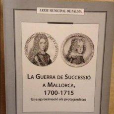Libros de segunda mano: LA GUERRA DE SUCCESSIO A MALLORCA, 1700 - 1715. UNA APROXIMACIO ALS PROTAGONISTES (VV.AA). Lote 99784119