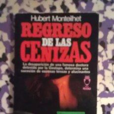 Libros de segunda mano: REGRESO DE LAS CENIZAS - HUBERT MONTEILHET. Lote 99816719