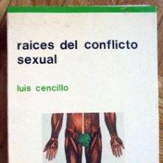 Libros de segunda mano: RAÍCES DEL CONFLICTO SEXUAL.-CENCILLO, LUIS . Lote 99848079
