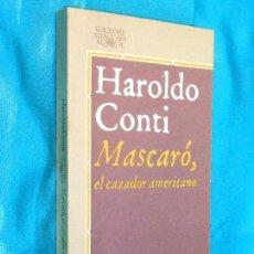 Libros de segunda mano: HAROLDO CONTI, MASCARÓ, EL CAZADOR AMERICANO · ALFAGUARA, 1985 - 332 PÁGINAS. Lote 99896939
