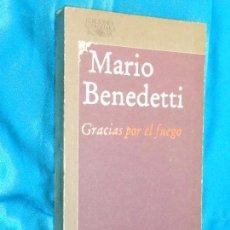Libros de segunda mano: MARIO BENEDETTI, GRACIAS POR EL FUEGO · ALFAGUARA, 1983 - 291 PÁGINAS. Lote 99897451