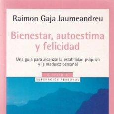 Libros de segunda mano: BIENESTAR, AUTOESTIMA Y FELICIDAD - AUTOAYUDA / RAIMON GAJA - R.H.MONDADORI 2006. Lote 99933707