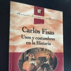 Libros de segunda mano: CARLOS FISAS. USOS Y COSTUMBRES EN LA HISTORIA. Lote 99935760
