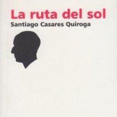 Libros de segunda mano: LA RUTA DEL SOL. SANTIAGO CASARES QUIROGA. CASA-MUSEO CASARES QUIROGA. A CORUÑA, 2007. Lote 99966195