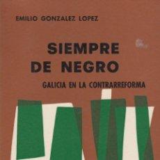 Libros de segunda mano: SIEMPRE DE NEGRO. GALICIA EN LA CONTRARREFORMA. EMILIO GONZÁLEZ LÓPEZ.. Lote 99974647