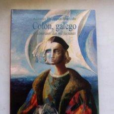 Libros de segunda mano: COLÓN, GALEGO. O ALMIRANTE DAS MIL FACIANAS. ALFONSO PHILIPPOT ABELEDO. TOXOSOUTOS. ESPAÑA 2006.. Lote 99977623